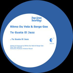 Ritmo Du Vela & Serge Gee - Te Gusta El Jazz [Deep Green Recordings]
