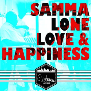 Samma Lone - Love & Happiness [Uptown Boogie]