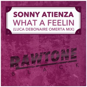 Sonny Atienza - What a Feelin (Luca Debonaire Omerta Mix) [Rawtone Black]