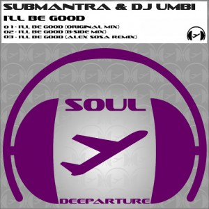 Submantra & DJ Umbi - I'll Be Good [Soul Deeparture Records]