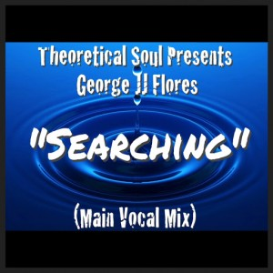 Theoretical Soul feat. George JJ Flores - Searching (Vocal Mix) [Theoretical Soul Recordings]