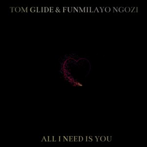 Tom Glide & Funmilayo NGozi - All I Need Is You [TGEE Records]