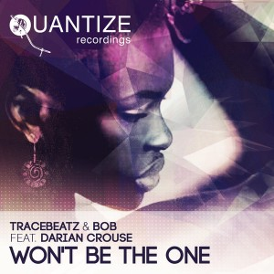 Tracebeatz and Bob feat. Darian Crouse - Won't Be The One [Quantize Recordings]