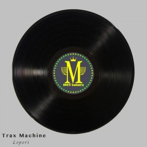Trax Machine - Loperi [MCT Luxury]