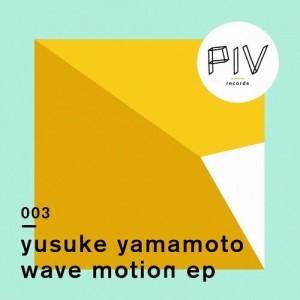 Yusuke Yamamoto - Wave Motion [PIV Records]
