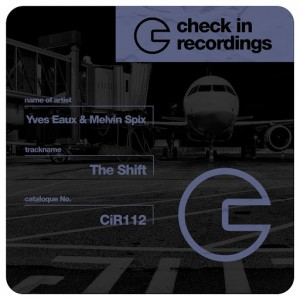 Yves Eaux, Melvin Spix - The Shift [Check In Recordings]