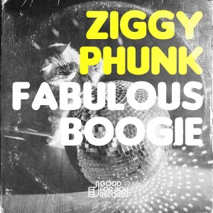 Ziggy Phunk - Fabulous Boogie [Good For You Records]
