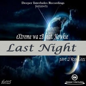 eXtreme wa zB feat. Kowkie - Last Night, Pt. 2 Remixes [Deeper Interludes Recordings]