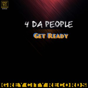 4 Da People - Get Ready [Grey City Records]