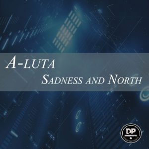 A-Luta - Sadness & North [Deephonix]