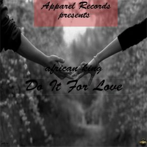 African King - Do It For Love [Apparel Records]