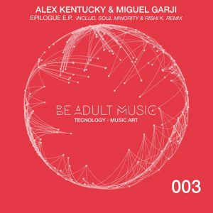 Alex Kentucky, Miguel Garji - Epilogue [Be Adult Music]