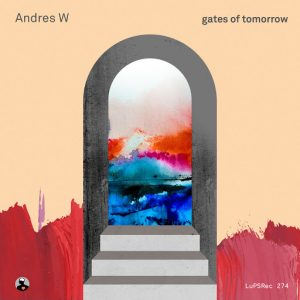 Andres W - Gates of Tomorrow [LuPS Records]