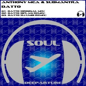 Anthony Mea & Submantra - Datto [Soul Deeparture Records]