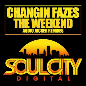 Changin Fazes - The Weekend (Audio Jacker Remixes) [Soul City Digital]