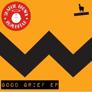 Charlie Brown Superstar - Good Grief EP [Alpaca Edits]