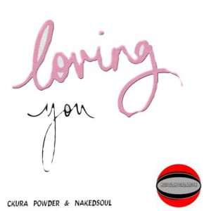 Ckura Powder & NakedSoul - Loving You [Supadjs Projects]
