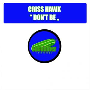 Criss Hawk - Don't Be [Cucumber Recordings]