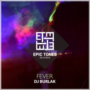 DJ Burlak - Fever [Epic Tones Records]