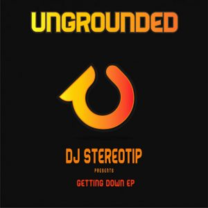 DJ Stereotip - Getting Down EP [Ungrounded]