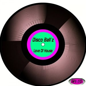 Disco Ball'z - Love Of House [Not Fashion Group]