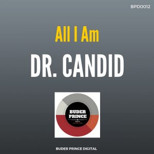 Dr. Candid - All I Am [Buder Prince Digital]
