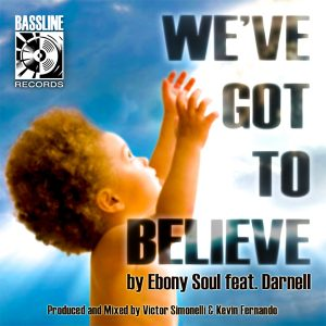 Ebony Soul feat.Darnell - We've Got To Believe [Bassline Records]