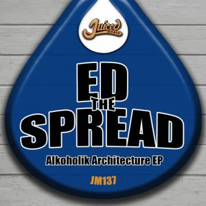 Ed The Spread - Alkoholik Architecture EP [Juiced Music]