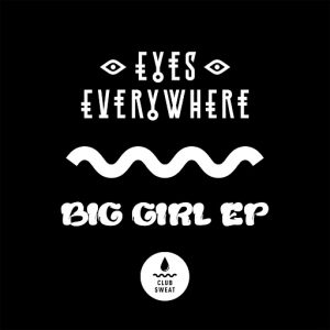 Eyes Everywhere - Big Girl - EP [Club Sweat]