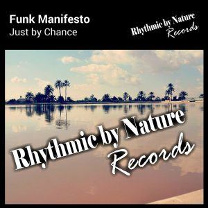 Funk Manifesto - Just by Chance [Rhythmic by Nature Records]