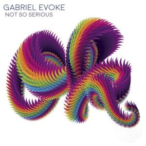 Gabriel Evoke - Not So Serious - Single [Maze Records]