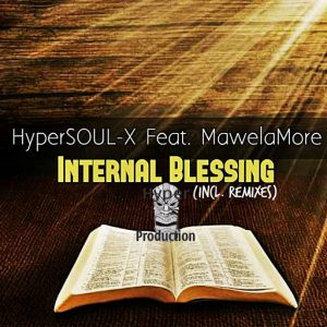 HyperSOUL-X Feat. MawelaMore - Internal Blessings (Remixes) [Hyper Production (SA)]