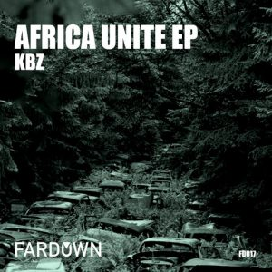 KBZ - Africa Unite EP [Far Down Records]