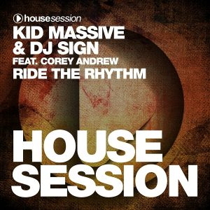 Kid Massive & DJ Sign feat. Corey Andrew - Ride the Rhythm [Housesession Records]