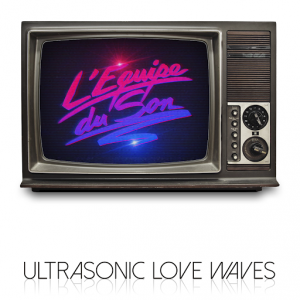 L'Equipe Du Son - Ultrasonic Love Waves [Silhouette Music]