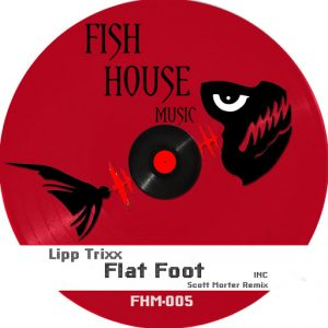 Lipptrixx - Flat Foot [Fish House Music]