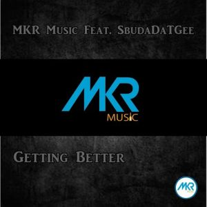 MKR Music Feat. SbudaDaTGee - Getting Better [MKR MUSIC (PTY) Ltd]