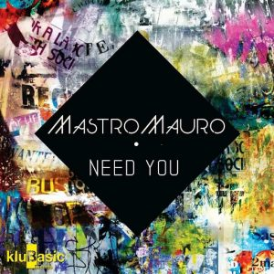 MastroMauro feat. Lucy - Need You [kluBasic Records]
