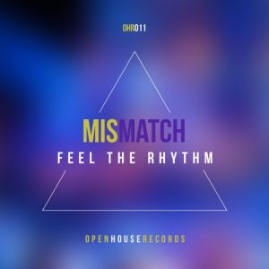 Mismatch - Feel The Rhythm [Open House Records]