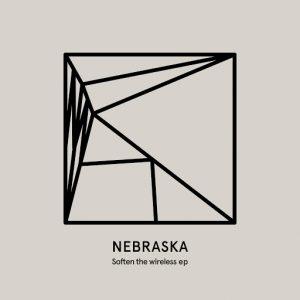 Nebraska - Soften the wireless EP [Heist Recordings]