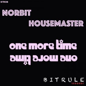Norbit Housemaster - One More Time [Bit Rule Records]