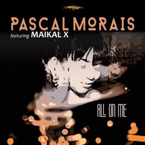 Pascal Morais - All On Me feat. Maikal X [Arrecha Records]