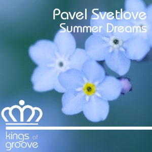Pavel Svetlove - Summer Dreams [Kings Of Groove]