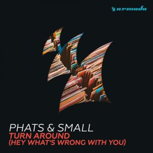 Phats & Small - Turn Around (Hey What's Wrong With You) [Armada Music]
