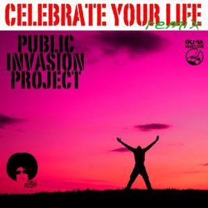 Public Invasion Project - Celebrate Your Life [IRMA DANCEFLOOR]