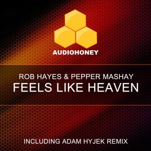 Rob Hayes & Pepper Mashay - Feels Like Heaven [Audio Honey]