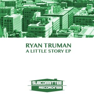 Ryan Truman - A Little Story EP [Subcommittee Recordings]