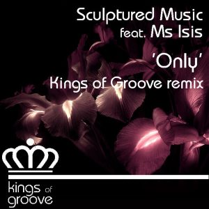 Sculptured Music feat. Ms Isis - Only [Kings Of Groove]