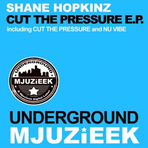 Shane Hopkinz - Cut The Pressure E.P [Underground Mjuzieek Digital]