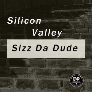 Sizz Da Dude - Silicon Valley [Deephonix Records]